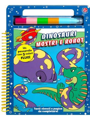 Dinosauri mostri e robot. Ediz. a colori. Con pennarello