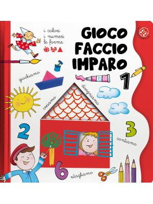 I colori, i numeri, le forme. Gioco, faccio, imparo. Tante attività per imparare divertendosi per bambini 3-6 anni. Ediz. illustrata. Vol. 1