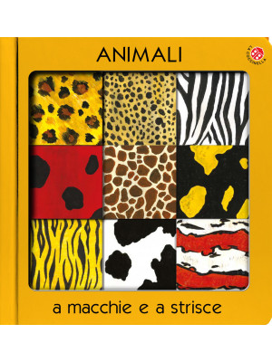 Animali a macchie e strisce. Ediz. a colori