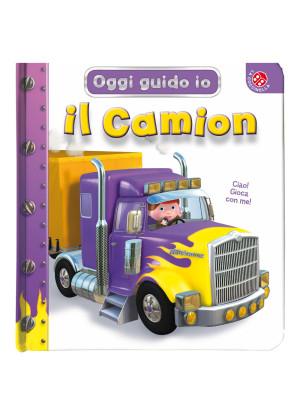 Il camion. Oggi guido io. Ediz. illustrata