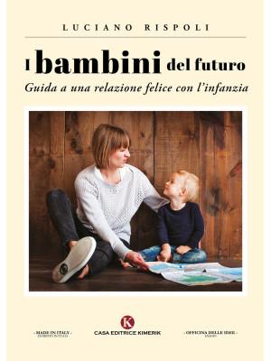 I bambini del futuro. Guida a una relazione felice con l'infanzia