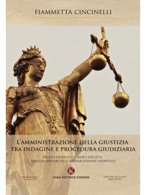 L'amministrazione della giustizia tra indagine e procedura giudiziaria. Profili storico-giuridici dall'età romana monarchica all'Inquisizione medievale