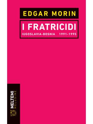 I fratricidi. Jugoslavia Bosnia 1991-1995. Nuova ediz.