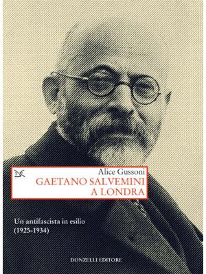 Gaetano Salvemini a Londra. Un antifascista in esilio (1925-1934)
