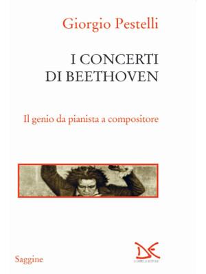 I concerti di Beethoven. Il genio da pianista a compositore