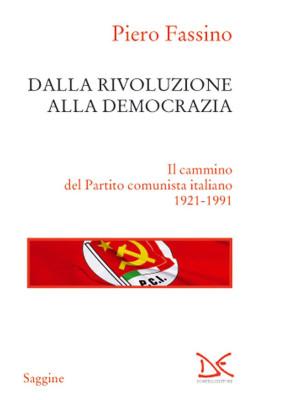 Dalla rivoluzione alla democrazia. Il cammino del Partito comunista italiano 1921-1991