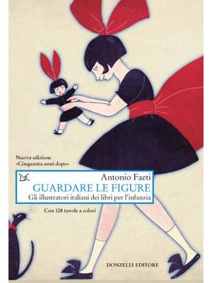 Guardare le figure. Gli illustratori italiani dei libri per l'infanzia. Nuova ediz.