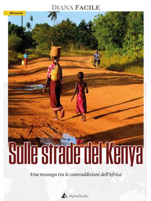 Sulle strade del Kenya. Una mzungu tra le contraddizioni dell'Africa