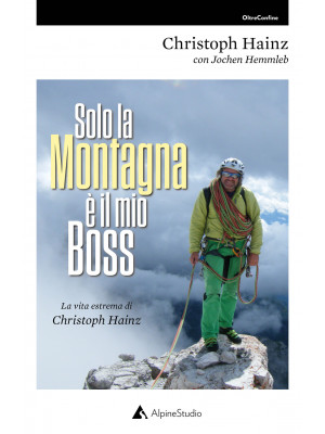 Solo la montagna è il mio boss. La vita estrema di Christoph Hainz