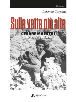 Sulle vette più alte. Cesare Maestri. Il ragno delle Dolomiti