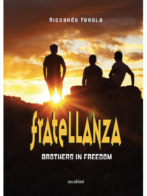 Fratellanza. Brothers in freedom