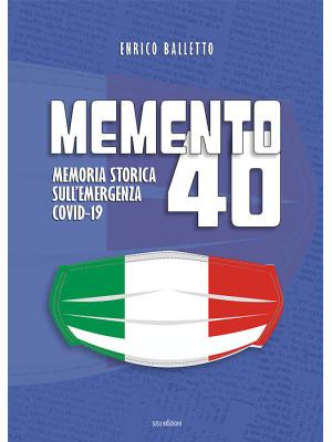 Memento 40. Memoria storica sull'emergenza Covid-19