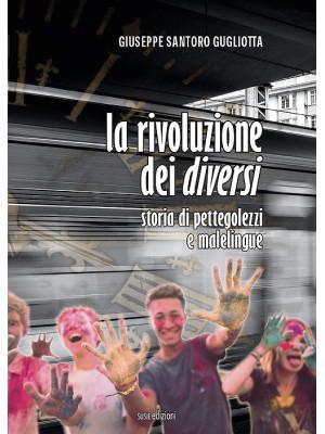 La rivoluzione dei diversi. Storia di pettegolezzi e malelingue