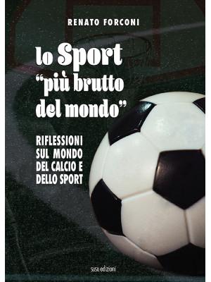 Lo sport «più brutto del mondo». Riflessioni sul mondo del calcio e dello sport