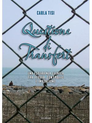 Questione di transfert. Una esperienza clinica tra teoria, controllo e invenzione