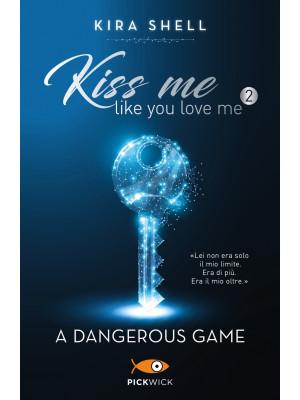 A dangerous game. Kiss me like you love me. Ediz. italiana. Vol. 2