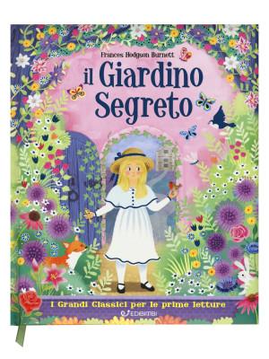 Il giardino segreto. I grandi classici per le prime letture. Ediz. a colori