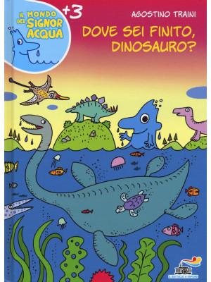 Dove sei finito, dinosauro? Ediz. illustrata