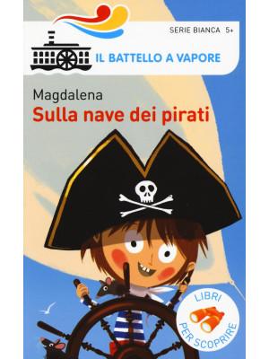 Sulla nave dei pirati. Ediz. a colori