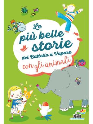 Le più belle storie del Battello a Vapore con gli animali. Ediz. a colori