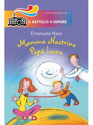 Mamma Nastrino, papà Luna. Ediz. illustrata