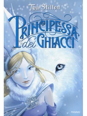 Principessa dei ghiacci. Principesse del regno della fantasia. Nuova ediz.. Vol. 1