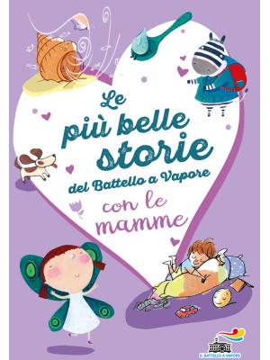 Le più belle storie del Battello a Vapore con le mamme. Ediz. a colori
