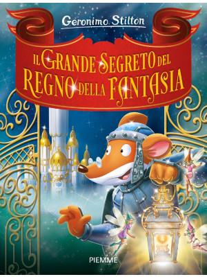 Il grande segreto del Regno della Fantasia. Ediz. a colori