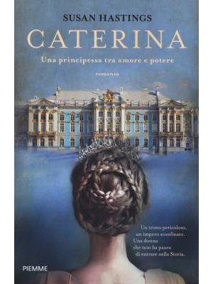 Caterina. Una principessa tra amore e potere