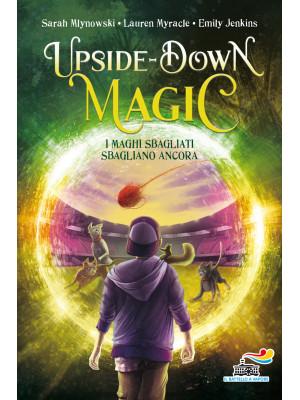 I maghi sbagliati sbagliano ancora. Upside down magic. Vol. 2