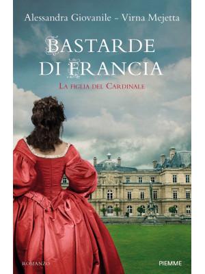 Bastarde di Francia. La figlia del cardinale