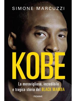 Kobe. La meravigliosa, incredibile e tragica storia del Black Mamba