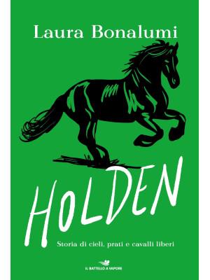 Holden. Storia di cieli, prati e cavalli liberi