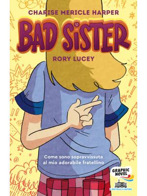 Bad Sister. Come sono sopravvissuta al mio adorabile fratellino