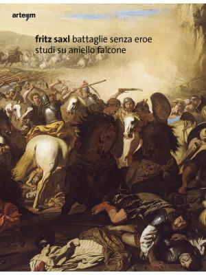 Fritz Saxl, Battaglie senza eroe. Studi su Aniello Falcone. Ediz. illustrata