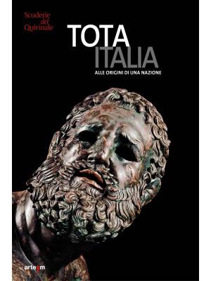 Tota Italia. Alle origini di una nazione. IV secolo a.C.-I secolo d.C.
