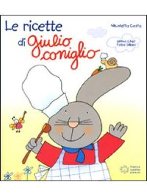 Le ricette di Giulio Coniglio. Ediz. illustrata