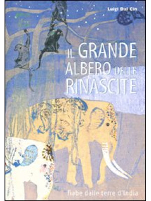 Il grande albero delle rinascite. Fiabe dalle terre d'India. Ediz. illustrata