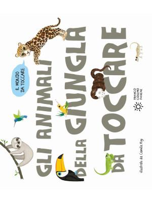 Gli animali della giungla da toccare. Ediz. a colori