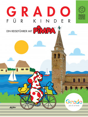 Grado für kinder. Ein reisefürer mit Pimpa. Ediz. illustrata. Con Adesivi