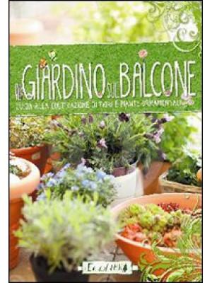 Il giardino sul balcone. Guida alla coltivazione di fiori e piante ornamentali