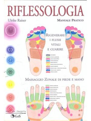 Riflessologia. Massaggio zonale di piede e mano. Manuale pratico