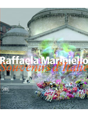 Raffaela Mariniello. Souvenirs d'Italie 2006-2011. Ediz. italiana e inglese