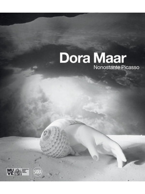 Dora Maar. Nonostante Picasso. Ediz. illustrata