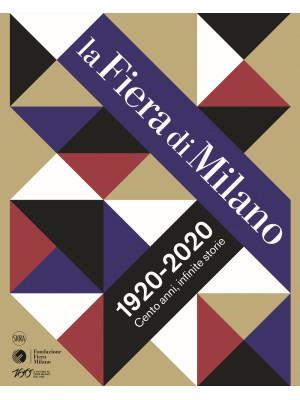 La Fiera di Milano 1920-2020. Cento anni, infinite storie. Ediz. illustrata