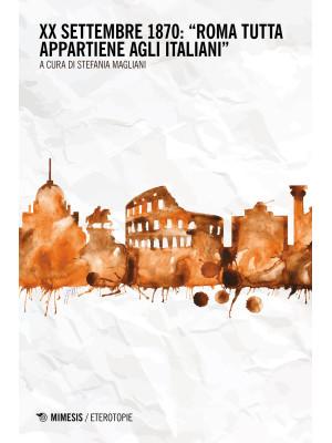 XX settembre 1870: «Roma tutta appartiene agli italiani»