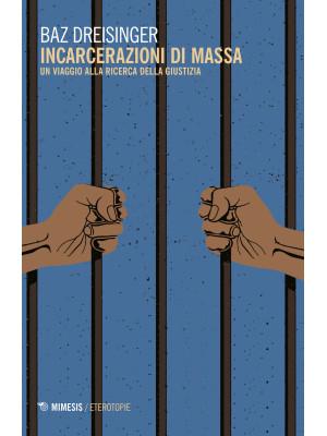 Incarcerazioni di massa. Un viaggio alla ricerca della giustizia