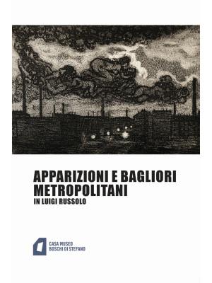 Apparizioni e bagliori metropolitani in Luigi Russolo. Ediz. illustrata