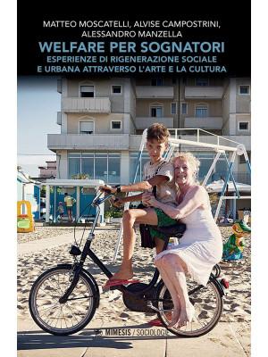 Welfare per sognatori. Esperienze di rigenerazione sociale e urbana attraverso l'arte e la cultura