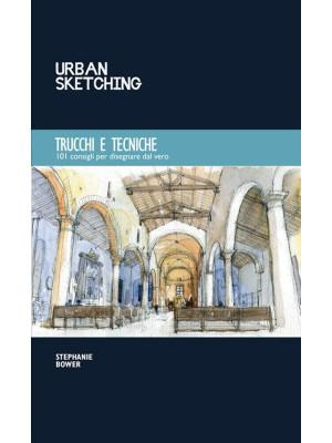 Urban sketching. Trucchi e tecniche. 101 consigli per disegnare dal vero